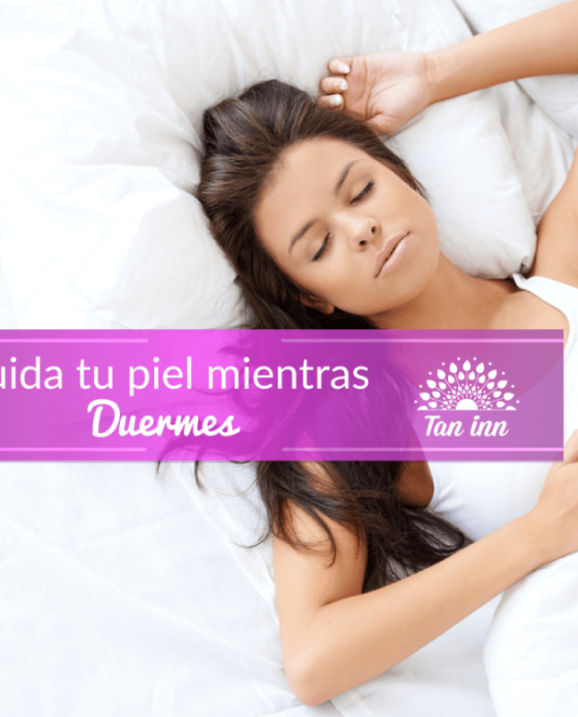 Rejuvenecer tu piel mientras duermes Tan Inn Blog